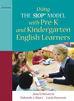 Using the Siop Model With Pre-k and Kindergarten English Learners By Echevarria, Jana L./ Short, Deborah J.