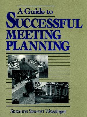 A Guide to Successful Meeting Planning By Weissinger, Suzanne Stewart